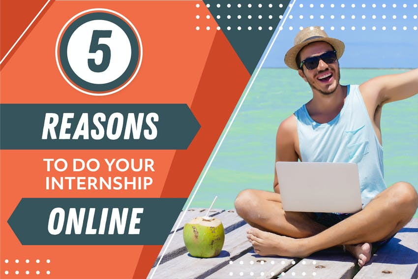 Top 5 Reasons To Do Your Internship Online